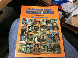 The Complete Book Of Baseball Cards By Steve Clark 1982 Forward By Pete Rose