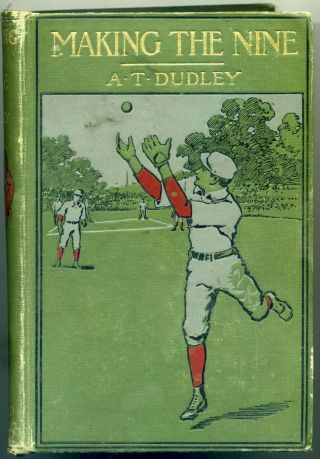 Making The Nine A.  T.  Dudley First Edition 1904 Juvenile Baseball Novel Nr