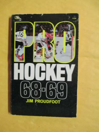 Pro Hockey 1968 - 69 By Jim Proudfoot Complete Expanded Nhl Guide