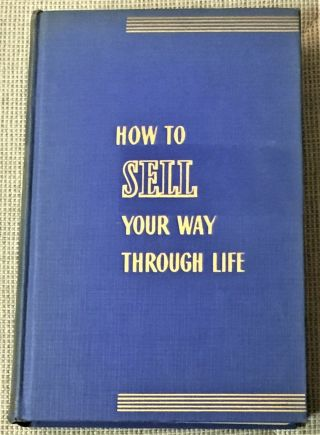 Napoleon Hill / How To Sell Your Way Through Life The Principles 1st Ed 1939