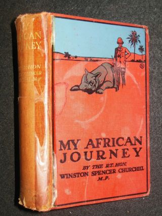 My African Journey By Winston Churchill (1908 - 1st) East Africa.  Big Game Hunting